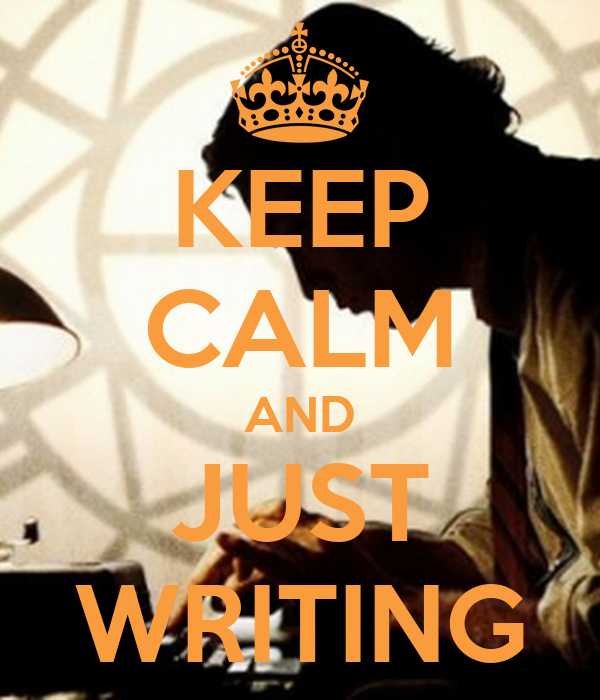 KEEP CALM AND JUST WRITING