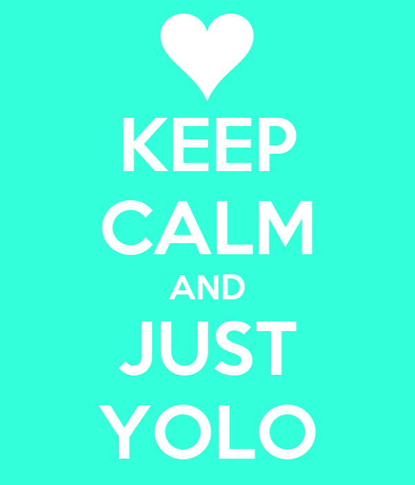 KEEP CALM AND JUST YOLO
