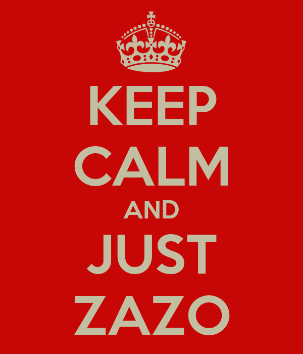 KEEP CALM AND JUST ZAZO