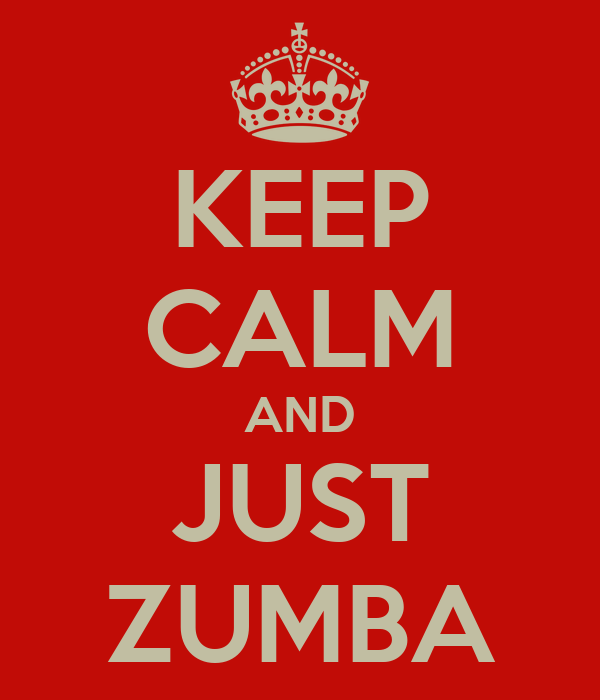 KEEP CALM AND JUST ZUMBA