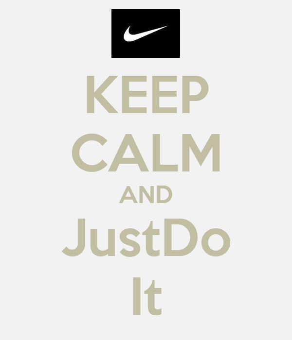 KEEP CALM AND JustDo It