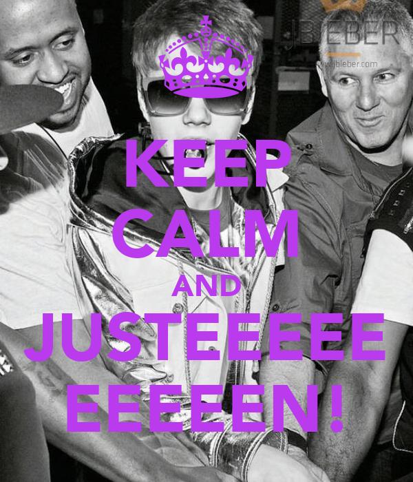 KEEP CALM AND JUSTEEEEE EEEEEN!