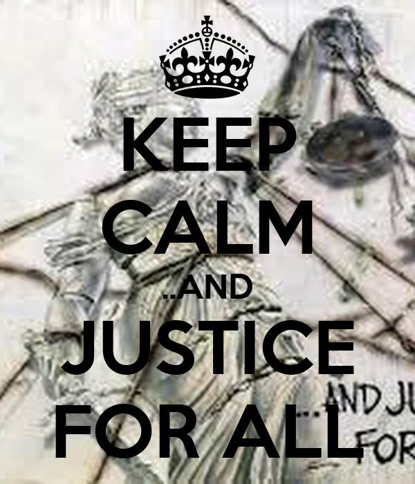 KEEP CALM ..AND JUSTICE FOR ALL