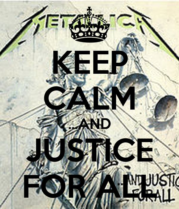 KEEP CALM ...AND JUSTICE FOR ALL