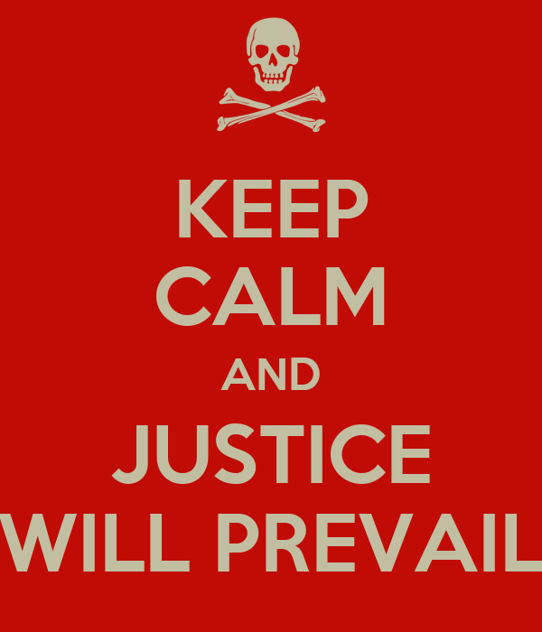 KEEP CALM AND JUSTICE WILL PREVAIL