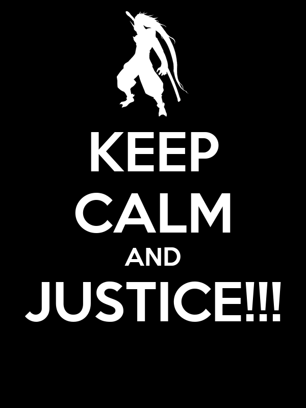 KEEP CALM AND JUSTICE!!!