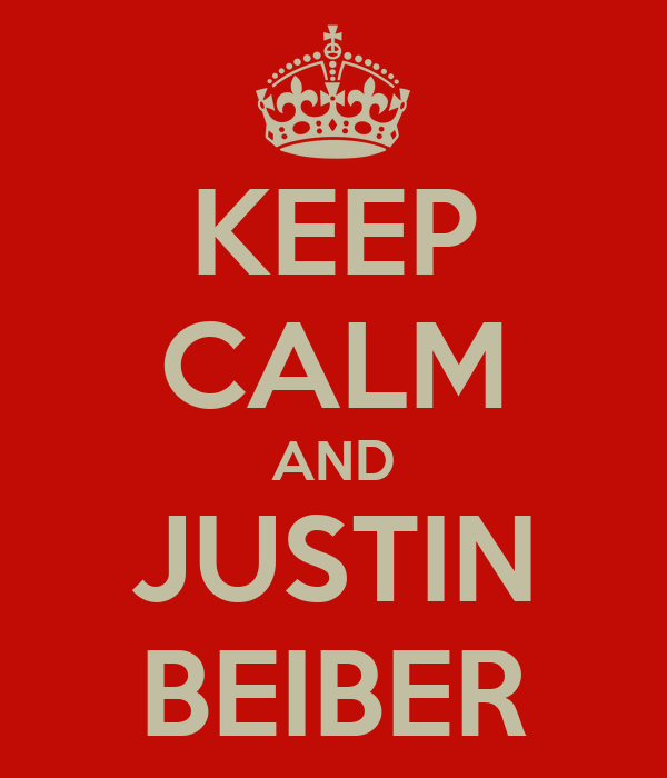 KEEP CALM AND JUSTIN BEIBER