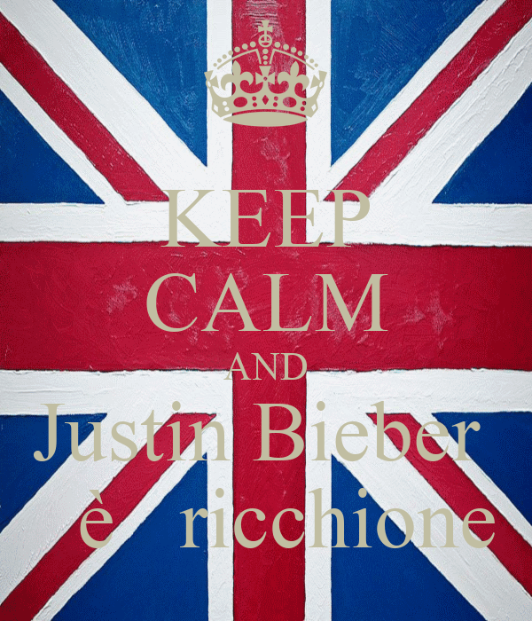 KEEP CALM AND Justin Bieber    è   ricchione