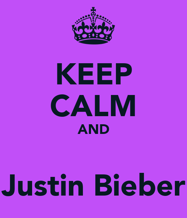 KEEP CALM AND ♥ Justin Bieber