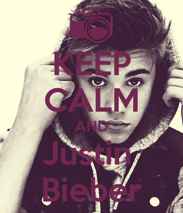 KEEP CALM AND Justin  Bieber