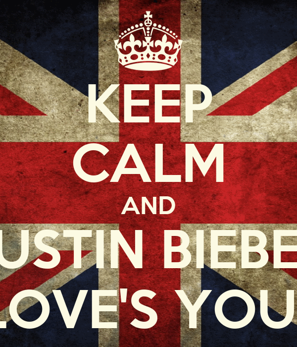 KEEP CALM AND JUSTIN BIEBER LOVE'S YOU♥
