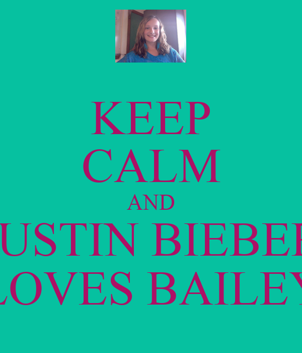 KEEP CALM AND JUSTIN BIEBER LOVES BAILEY