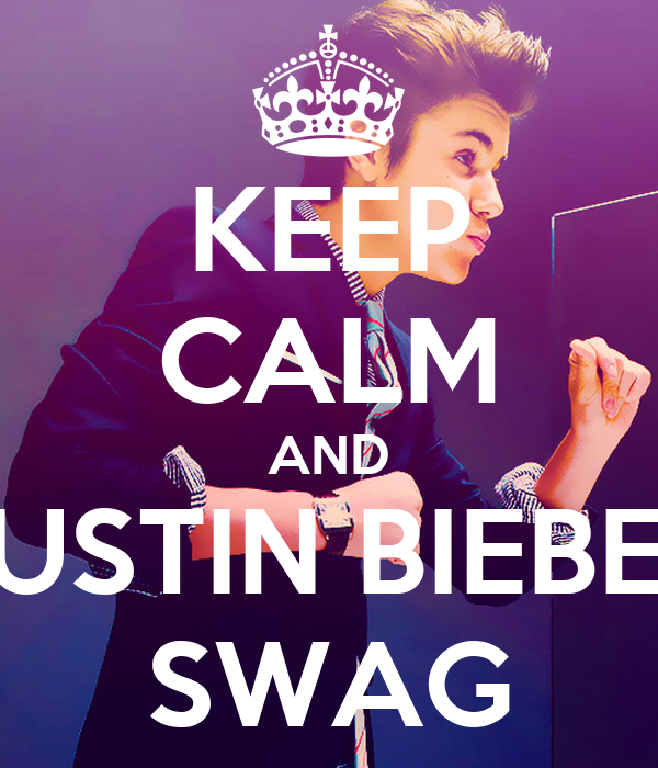 KEEP CALM AND JUSTIN BIEBER SWAG