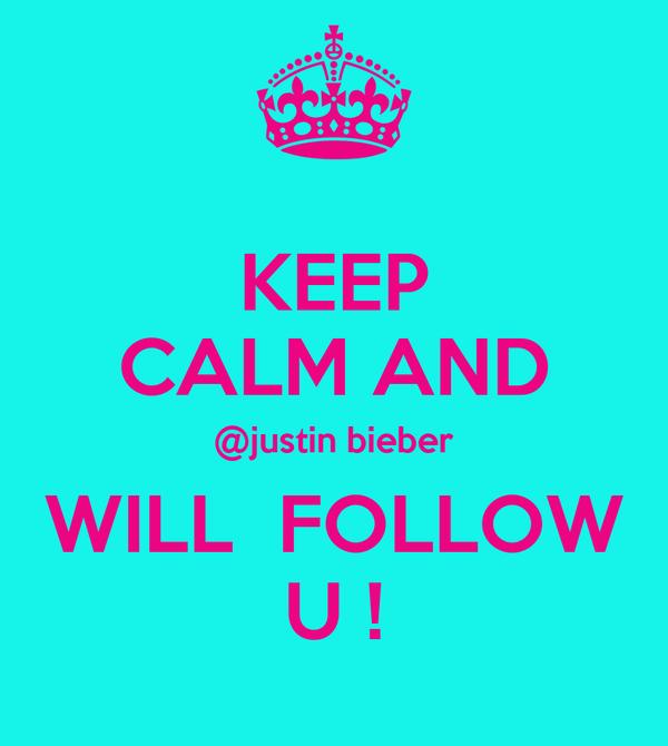 KEEP CALM AND @justin bieber WILL  FOLLOW U !