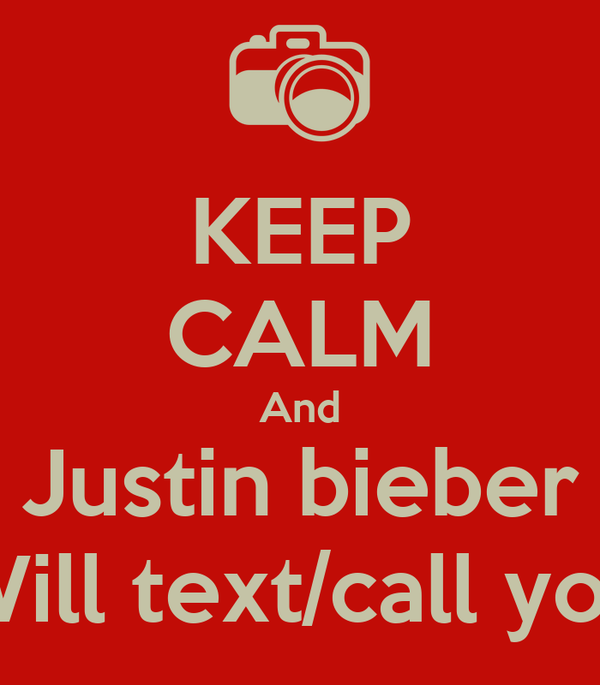 KEEP CALM And Justin bieber Will text/call you