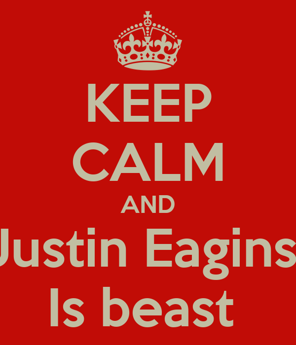 KEEP CALM AND Justin Eagins  Is beast