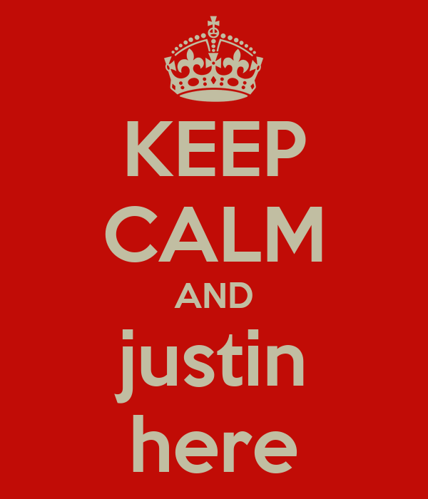 KEEP CALM AND justin here