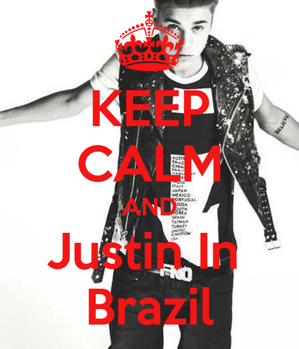 KEEP CALM AND Justin In  Brazil
