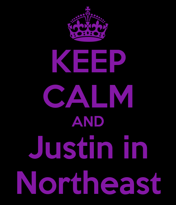 KEEP CALM AND Justin in Northeast