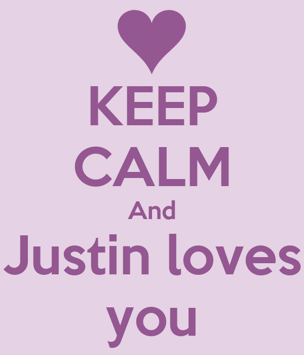 KEEP CALM And Justin loves you