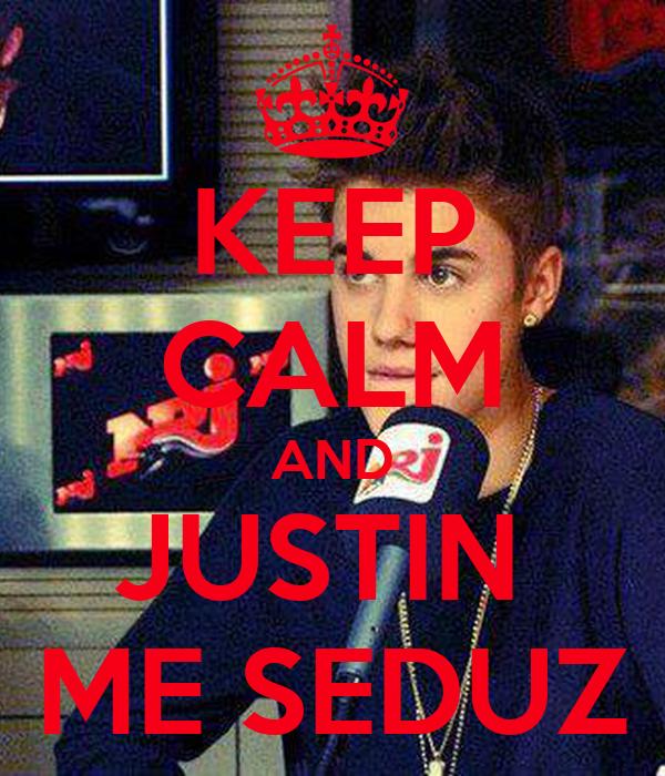 KEEP CALM AND JUSTIN  ME SEDUZ