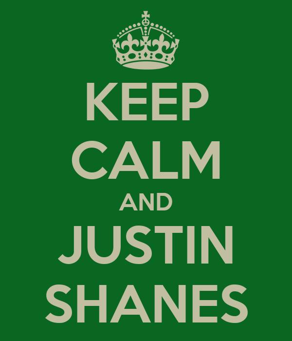 KEEP CALM AND JUSTIN SHANES
