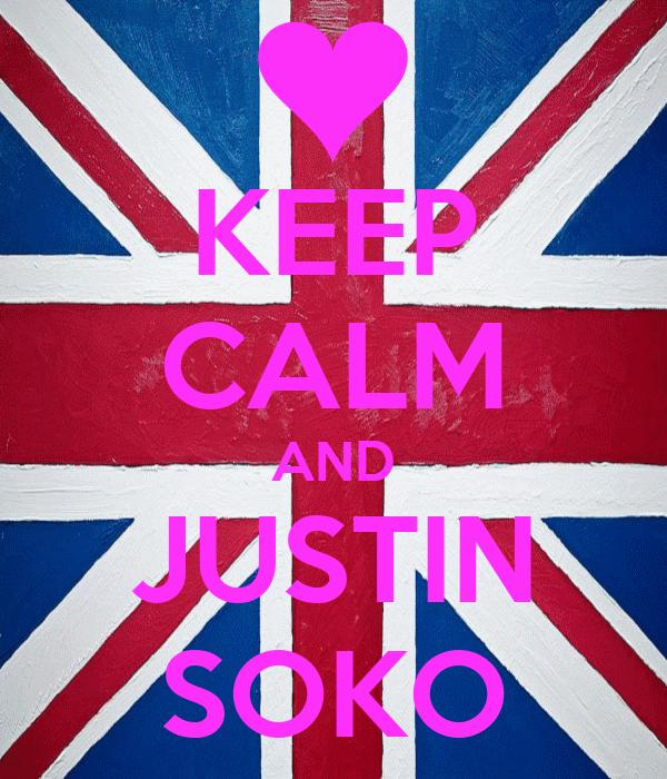 KEEP CALM AND JUSTIN SOKO