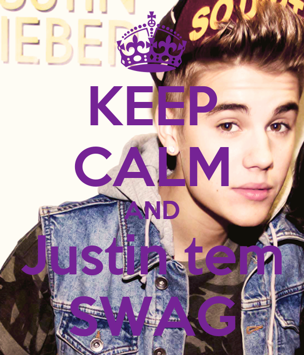 KEEP CALM AND Justin tem SWAG