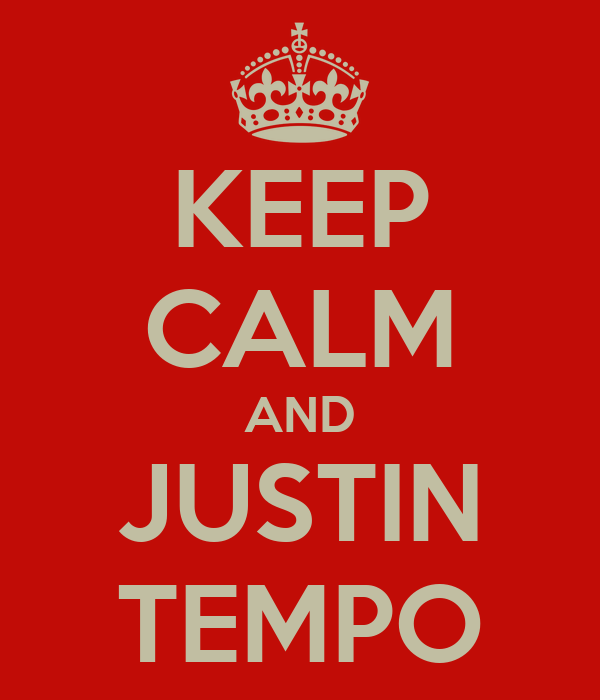 KEEP CALM AND JUSTIN TEMPO