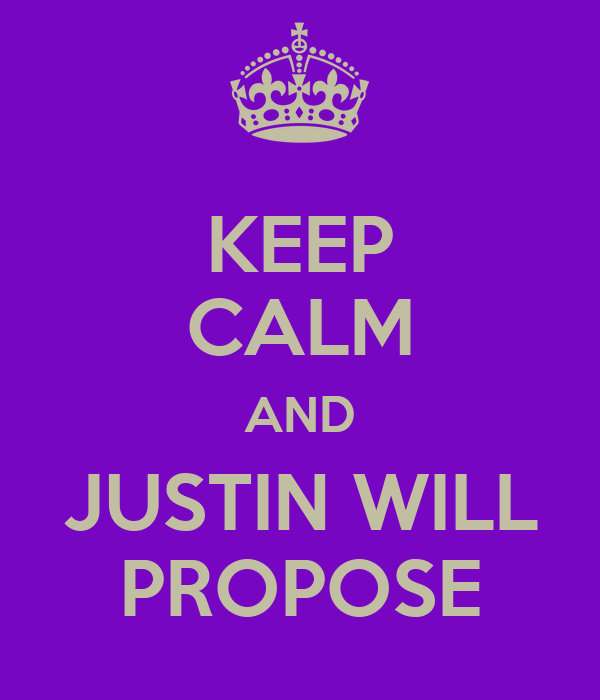 KEEP CALM AND JUSTIN WILL PROPOSE