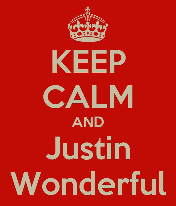 KEEP CALM AND Justin Wonderful