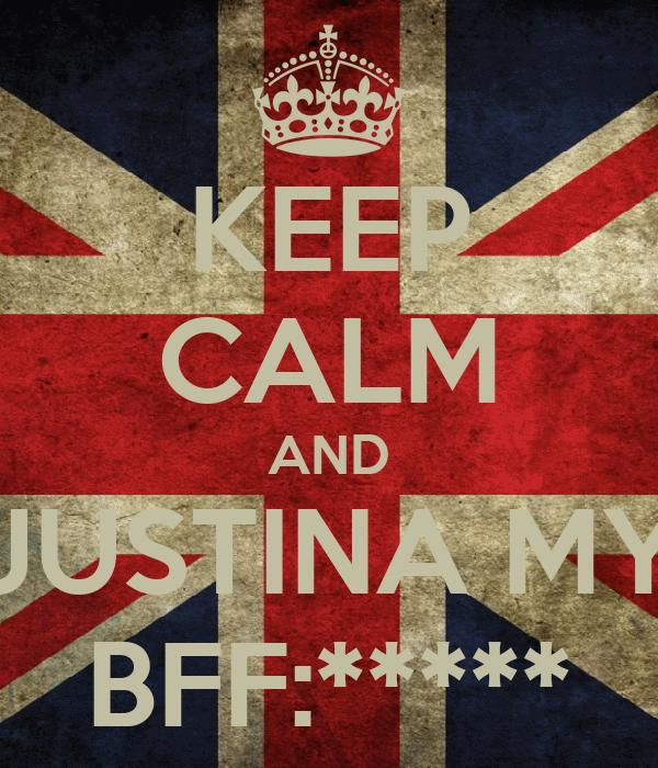 KEEP CALM AND JUSTINA MY BFF:*****
