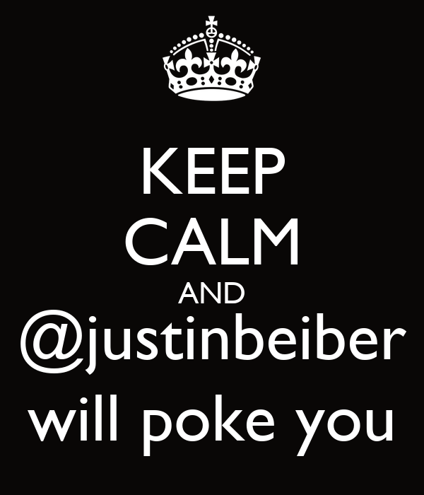 KEEP CALM AND @justinbeiber will poke you