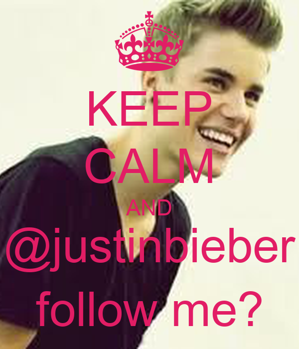 KEEP CALM AND @justinbieber follow me?