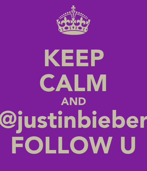 KEEP CALM AND @justinbieber FOLLOW U