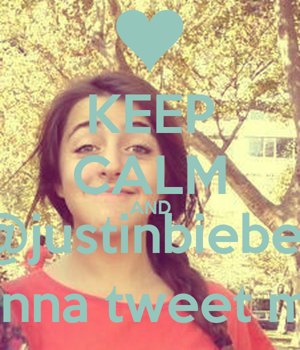 KEEP CALM AND @justinbieber gonna tweet me