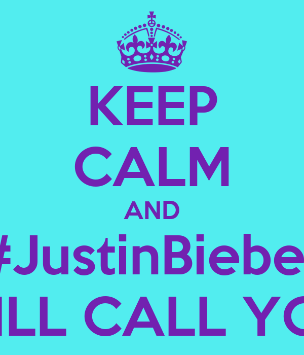 KEEP CALM AND #JustinBieber WILL CALL YOU
