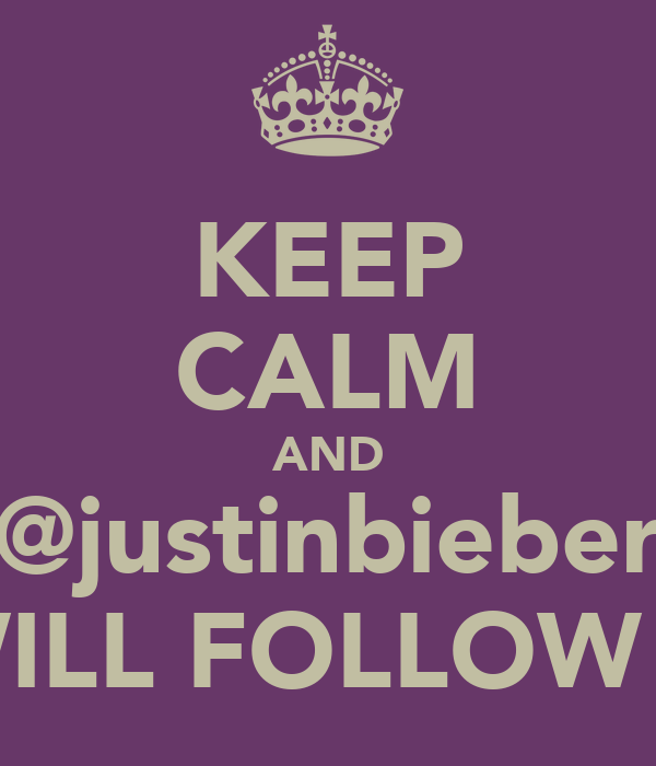 KEEP CALM AND @justinbieber WILL FOLLOW U