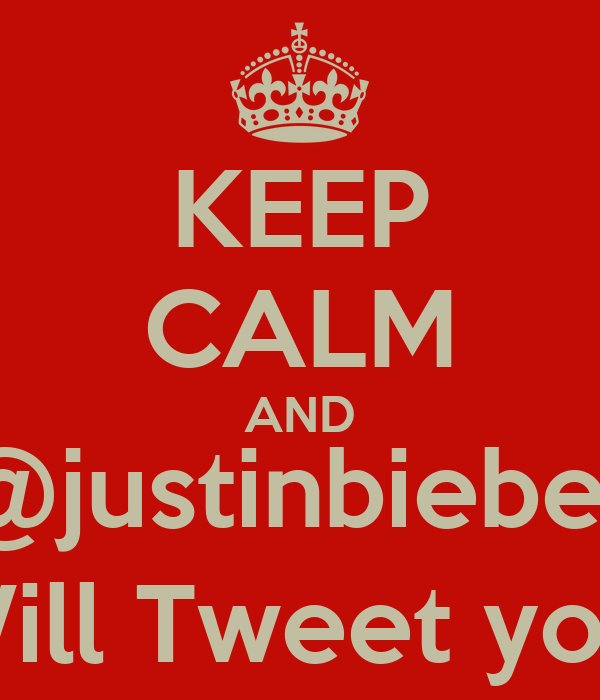 KEEP CALM AND @justinbieber Will Tweet you.