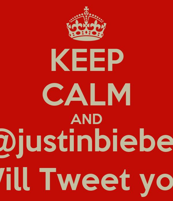KEEP CALM AND @justinbieber Will Tweet you.