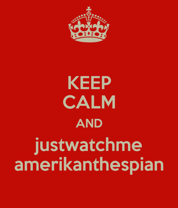 KEEP CALM AND justwatchme amerikanthespian