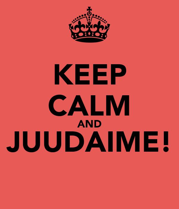 KEEP CALM AND JUUDAIME!