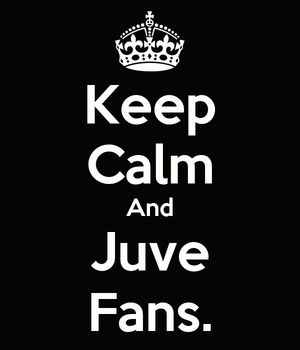 Keep Calm And Juve Fans.