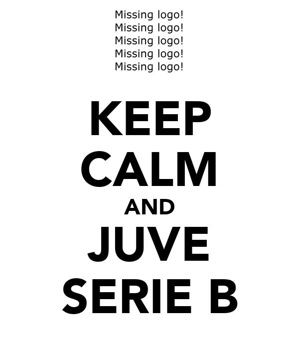 KEEP CALM AND JUVE SERIE B