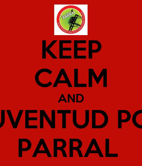 KEEP CALM AND JUVENTUD POR PARRAL