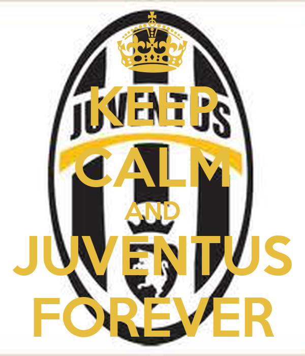 KEEP CALM AND JUVENTUS FOREVER