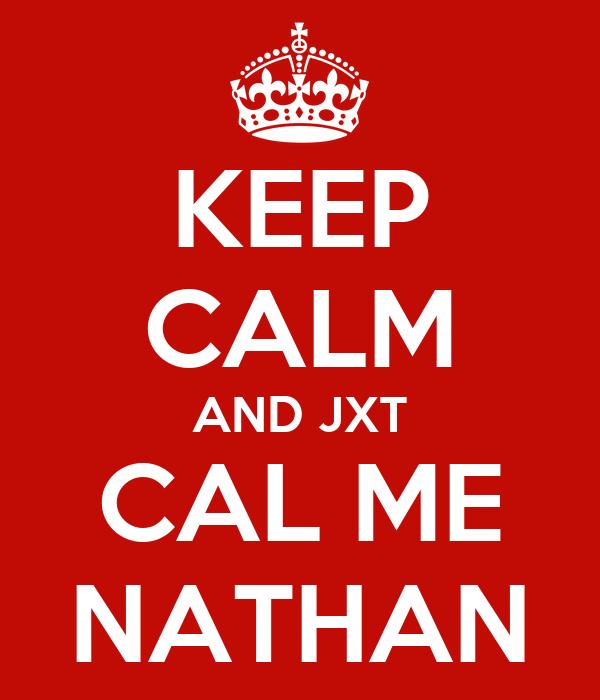 KEEP CALM AND JXT CAL ME NATHAN