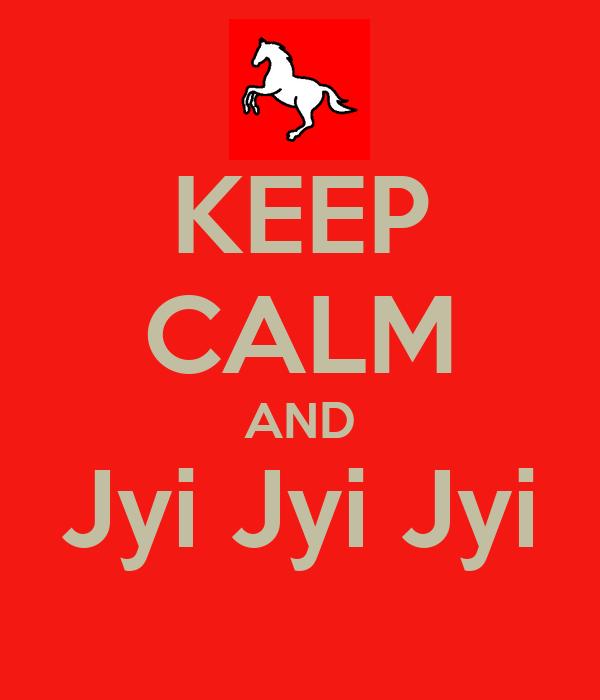 KEEP CALM AND Jyi Jyi Jyi