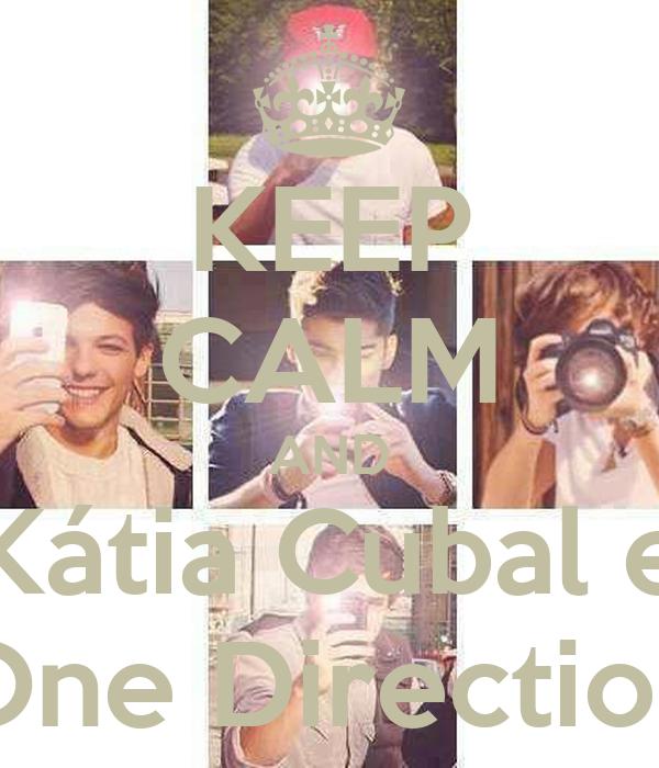 KEEP CALM AND Kátia Cubal e One Direction