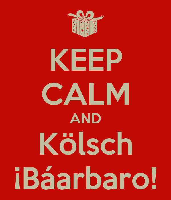 KEEP CALM AND Kölsch ¡Báarbaro!